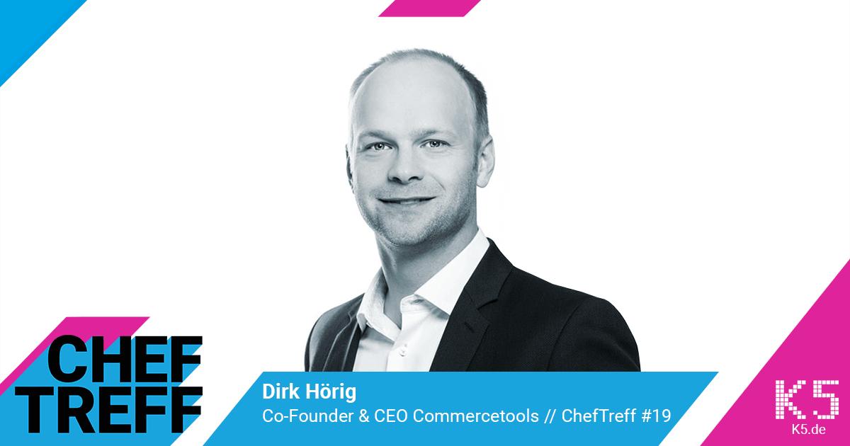 Dirk Hörig, Co-Founder & CEO Commercetools im ChefTreff Podcast mit Sven Rittau