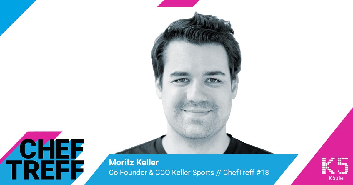 Moritz Keller, Co-Founder & CCO Keller Sports im ChefTreff Podcast mit Sven Rittau