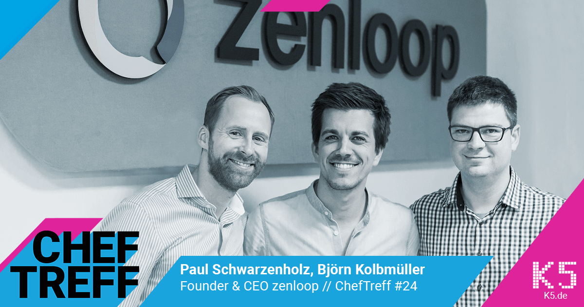 Björn Kolbmüller, Paul Schwarzenholz, Founder & CEO zenloop im ChefTreff mit Sven Rittau