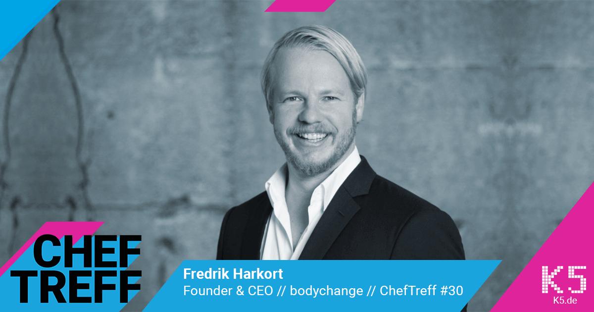 Fredrik Harkort, Founder & CEO bodychange im ChefTreff Podcast mit Sven Rittau