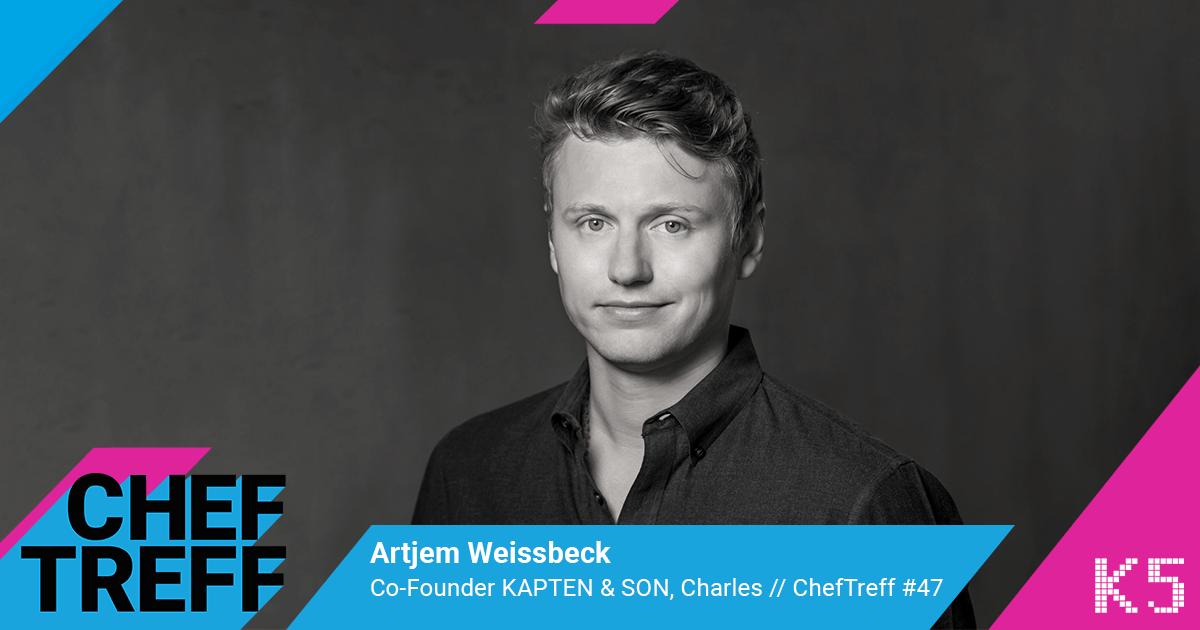 Artjem Weissbeck, KAPTEN & SON, Charles im Cheftreff Podcast mit Sven Rittau