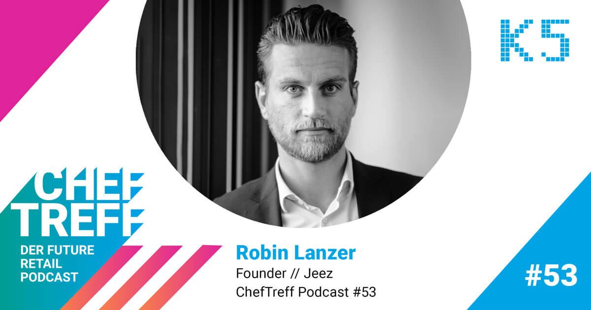 Robin Lanzer, Founder Jeez im ChefTreff Podcast mit Sven Rittau