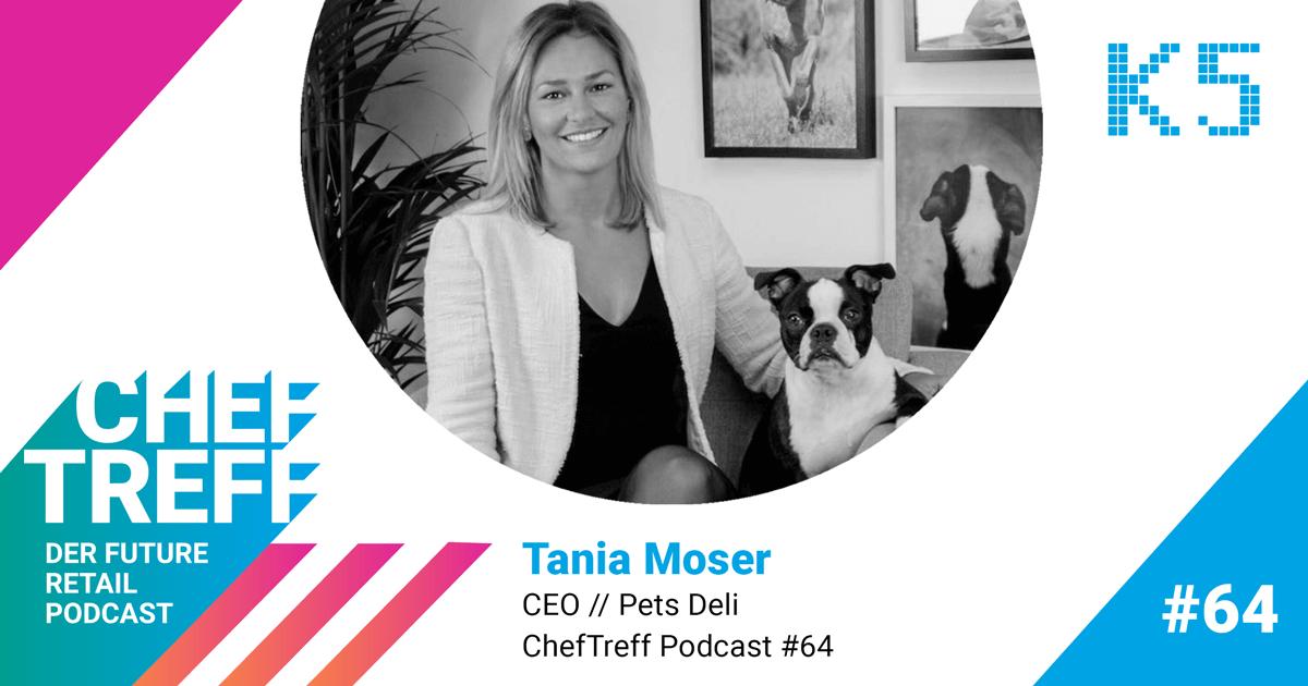 Tania Moser, CEO Pets Deli im ChefTreff Podcast mit Sven Rittau