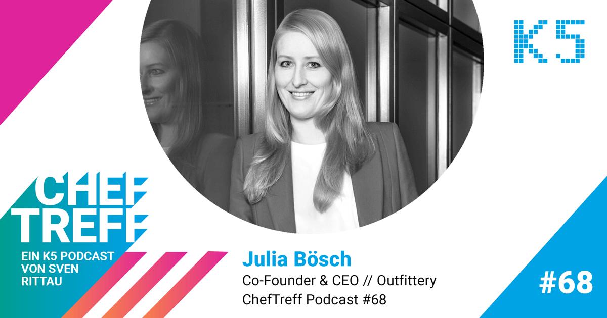 Julia Bösch, Co-founder & CEO Outfittery im ChefTreff Podcast mit Sven Rittau