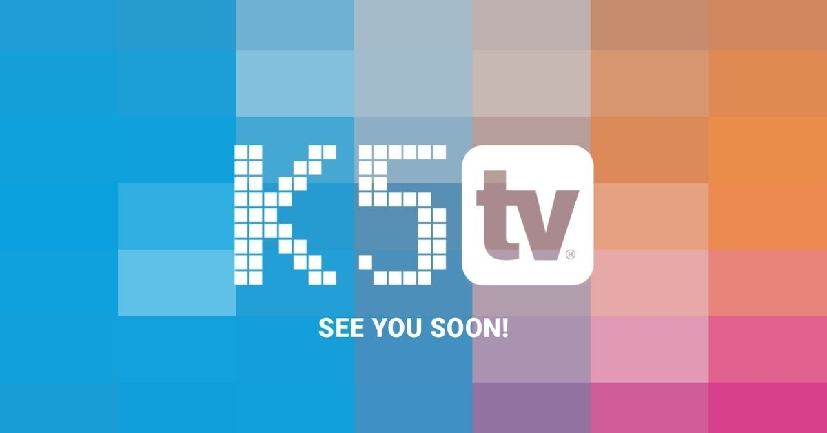 K5 TV see you soon
