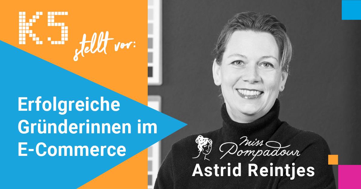 Erfolgreiche Gründerinnen im E-Commerce - Astrid Reintjes, Miss Pompadour
