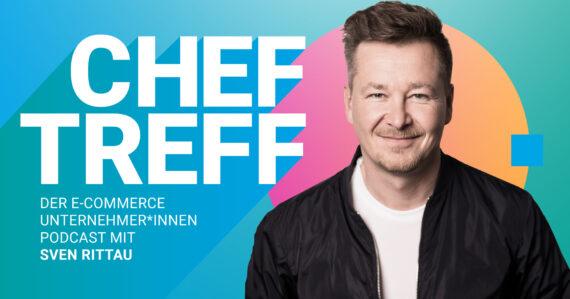 ChefTreff: Der E-Commerce Unternehmer Podcast mit Sven Rittau