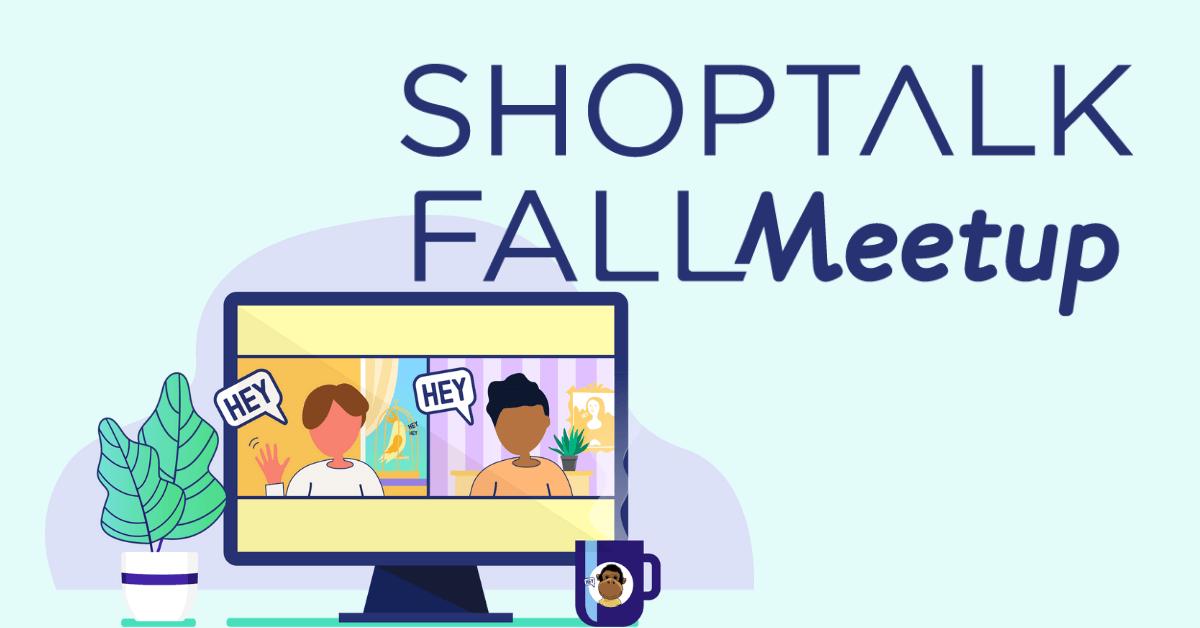 Shoptalk Fall Meetup